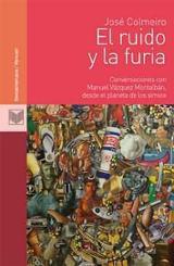 El ruido y la furia. Conversaciones con Manuel Vázquez Montalbán  - Colmeiro, Jose F.