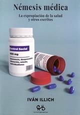 Némesis médica. La expropiación de la salud y otros escritos