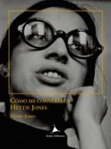 Como me convertí en Hettie Jones - Jones, Hettie