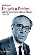 Un país a l´ombra. Vida de Josep Maria Vilaseca Marcet (1919-1995)