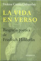 La vida en verso. Biografía poética de Friedrich Hölderlin - Cortés Gabaudan, Helena