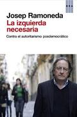 La izquierda necesaria. Contra el autoritarismo posdemocrático - Ramoneda, Josep