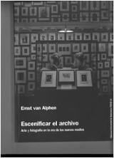 Escenificar el archivo - Van Alphen, Ernst