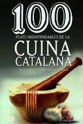 100 plats indispensables de la cuina catalana. De la cuina de les