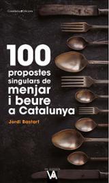 100 propostes singulars de menjar i beure a Catalunya - Bastart, Jordi