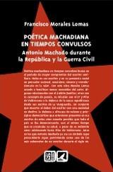 Poética machadiana en tiempos convulsos - Morales Lomas, Francisco