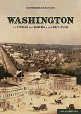 Washington. La ciudad de barro y esclavos - Huguet santos, montserrat