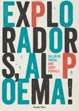 Exploradors, al poema! Taller de poesia amb Josep Pedrals - Pedrals, Josep