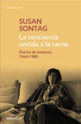 La conciencia uncida a la carne. Diarios de madurez, 1964-1980 - Sontag, Susan