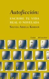 Autoficción: escribe tu vida real o novelada - Adela Kohan, Silvia