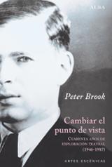 Cambiar el punto de vista. Cuarenta años de exploración teatral ( - Brook, Peter