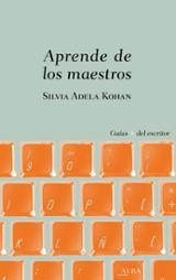 Aprende de los maestros - Kohan, Silvia Adela