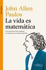 La vida es matemática. Las equaciones que explican los avatares d - Allen Paulos, John