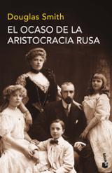 El ocaso de la aristocracia rusa - Smith, Douglas