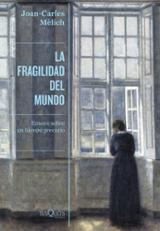 La fragilidad del mundo - Mèlich, Joan Carles