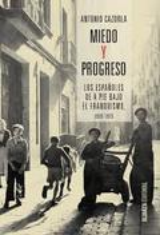 Miedo y progreso: Los españoles de a pie bajo el franquismo, 1939 - Cazorla Sánchez, Antonio