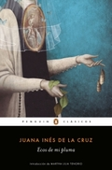 Ecos de mi pluma - de la Cruz, Sor Juana Ines