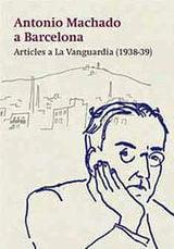 Antonio Machado a Barcelona. Articles a La Vanguardia (1938-39) - Machado, Antonio