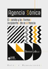 Agencia Sönica:el sonido y las formas incipientes de resistencia - LaBelle, Brandon