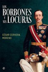 Los Borbones y sus locuras - Cervera Moreno, César