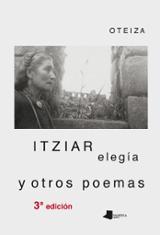Itziar elegía y otros poemas - Oteiza, Jorge