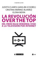 La revolución over the top. Del vídeo bajo demanda (VOD) a la tel - AAVV