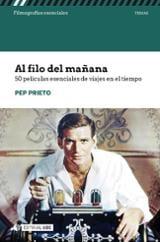 Al filo del mañana. 50 películas esenciales de viajes en el tiemp - Prieto, Pep