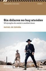 Sin dólares no hay ataúdes. 50 ejemplos de western  mediterráneo - de España, Rafael