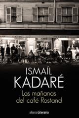 Las mañanas del café Rostand - Kadaré, Ismaíl