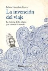 La invención del viaje - González-Rivera, Juliana