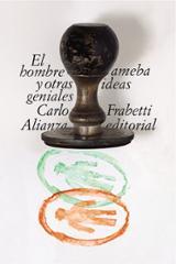 El hombre ameba y otras ideas geniales - Frabetti, Carlo