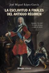 La esclavitud a finales del Antiguo Régimen. Madrid, 1701-1837 - López García, José Miguel
