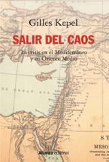 Salir del caos. Las crisis en el Mediterráneo y en Oriente Medio - Kepel, Gilles