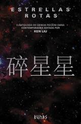 Estrellas rotas.  Antología de ciencia ficción china contempor - Liu, Ken