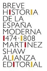 Breve historia de la España moderna (1474-1808) - Martínez Shaw, Carlos