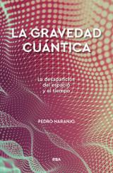 La gravedad cuántica. La desaparición del espacio y el tiempo