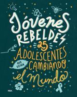 Jóvenes rebeldes. 25 adolescentes que están cambiando al mundo -