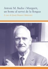 Antoni M Badia i Margarit, un home al servei de la llengua - Massot i Muntaner, Josep. ed.
