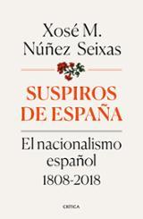 Suspiros de España. El nacionalismo español 1808-2018 - Núñez Seixas, Xosé M.