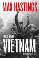 La guerra de Vietnam. Una tragedia épica, 1945-1975. - Hastings, Max
