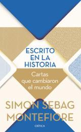 Escrito en la historia. Las cartas que cambiaron el mundo - Montefiore, Simon Sebag