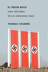 El Tercer Reich, una historia de la Alemania nazi - Childers, Thomas