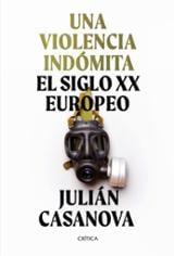 Una violencia indómita. El siglo XX europeo - Casanova, Julián