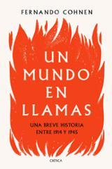 Un mundo en llamas. Una breve historia del mundo entre 1914 y 194 - Cohnen, Fernando