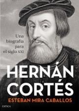 Hernán Cortés. Una biografía para el siglo XXI - Mira Caballos, Esteban