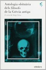 Antologia obituària dels filòsofs de la Grècia Antiga - Grau, Sergi (ed.)