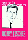 Bobby Fischer. Los mejores momentos del genio americano