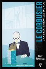 Le Corbusier. Una fría visión del mundo.