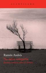 No sufrir compañía: Escritos místicos sobre el silencio - Andrés, Ramón