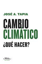 Cambio climático ¿Qué hacer? - Tapia, José A.